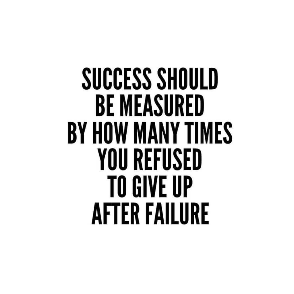 Success should be measured by how many times you refused to give up after failure